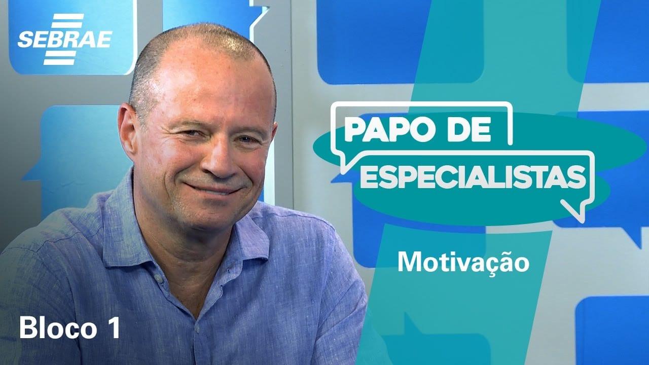 BLOCO 1 – Como motivar a sua equipe // PAPO DE ESPECIALISTAS
