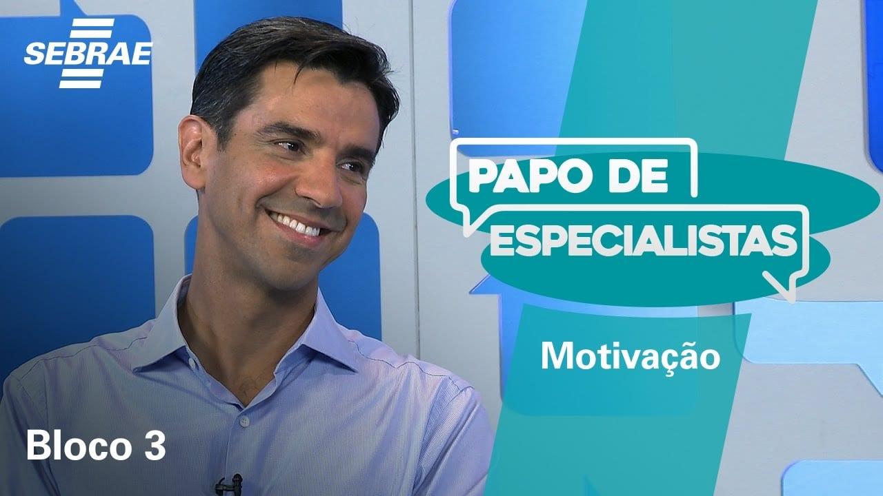 BLOCO 3 – Como motivar a sua equipe // PAPO DE ESPECIALISTAS