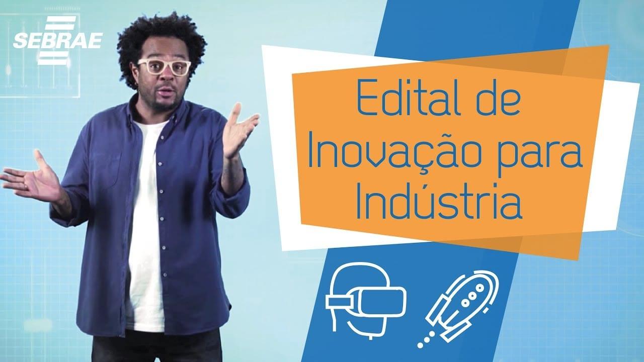 Atenção MPE para o Edital de Inovação para a Indústria!