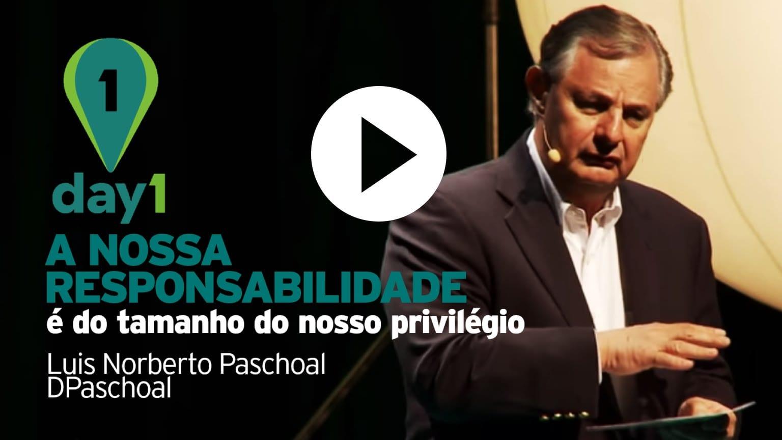 Day1 | A nossa responsabilidade é do tamanho do nosso privilégio – Luis Norberto [DPaschoal]