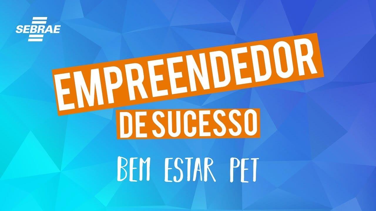 Empreendedor de Sucesso l Bem Estar Pets
