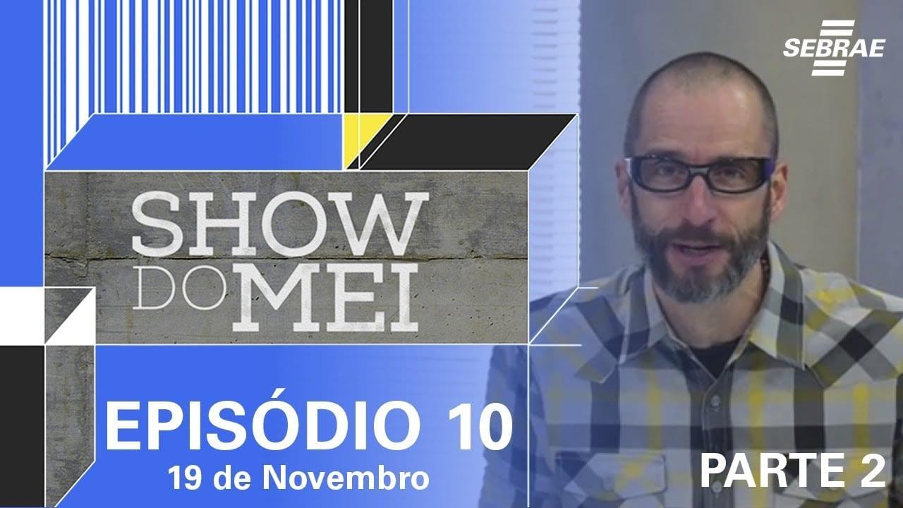 Show do MEI – Episódio do dia 19 de novembro l Parte 2
